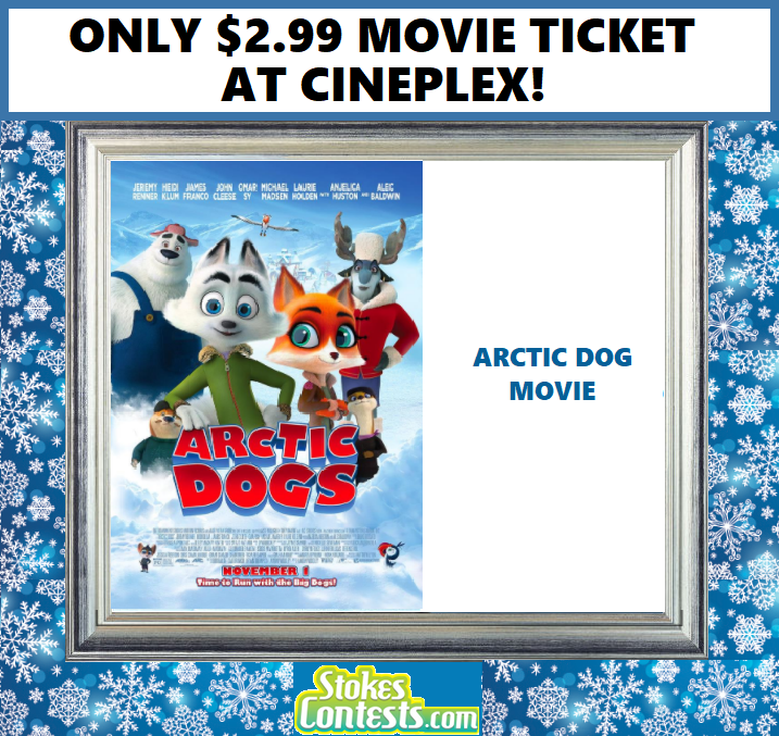 Arctic Dog Movie For ONLY $2.99 at Cineplex!
