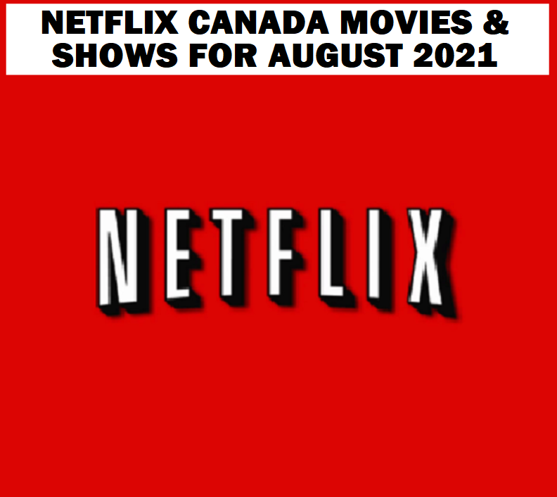 Netflix Canada Movies & Shows for AUGUST 2021