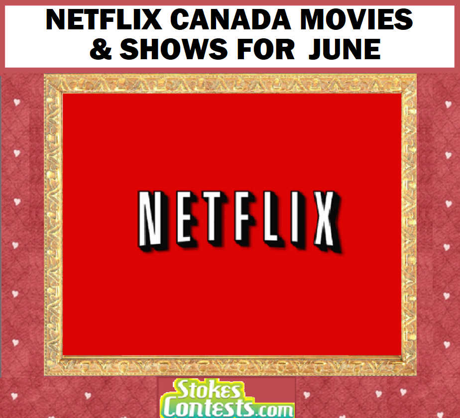 Netflix Canada Movies & Shows for JUNE!