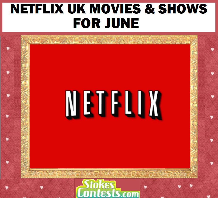 Netflix UK Movies & Shows for JUNE!